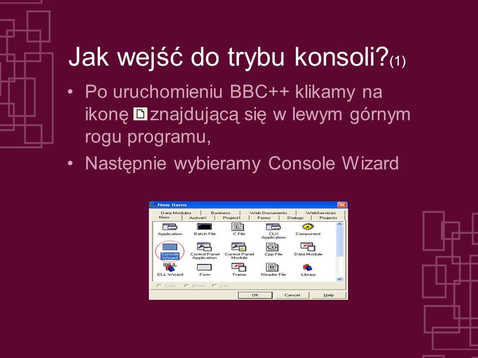 Jak wejść do trybu konsoli? (1) Po uruchomieniu BBC++ klikamy na ikonę znajdującą się w lewym górnym rogu programu, Następnie wybieramy Console Wizard