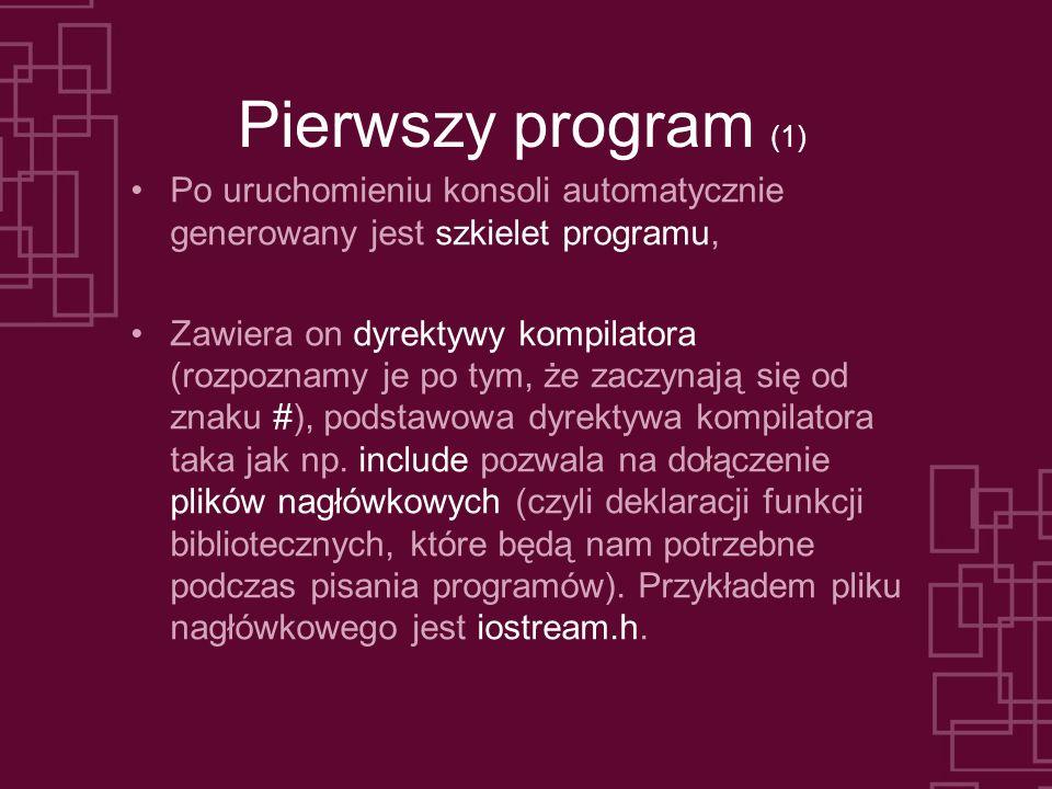 Pierwszy program (1) Po uruchomieniu konsoli automatycznie generowany jest szkielet programu, Zawiera on dyrektywy kompilatora (rozpoznamy je po tym,