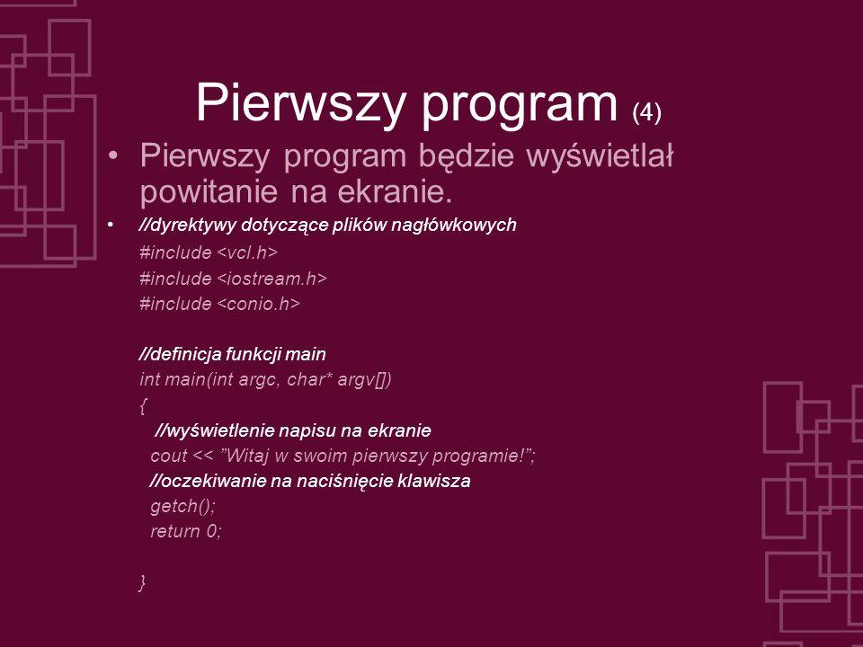 Pierwszy program (4) Pierwszy program będzie wyświetlał powitanie na ekranie. //dyrektywy dotyczące plików nagłówkowych #include //definicja funkcji m