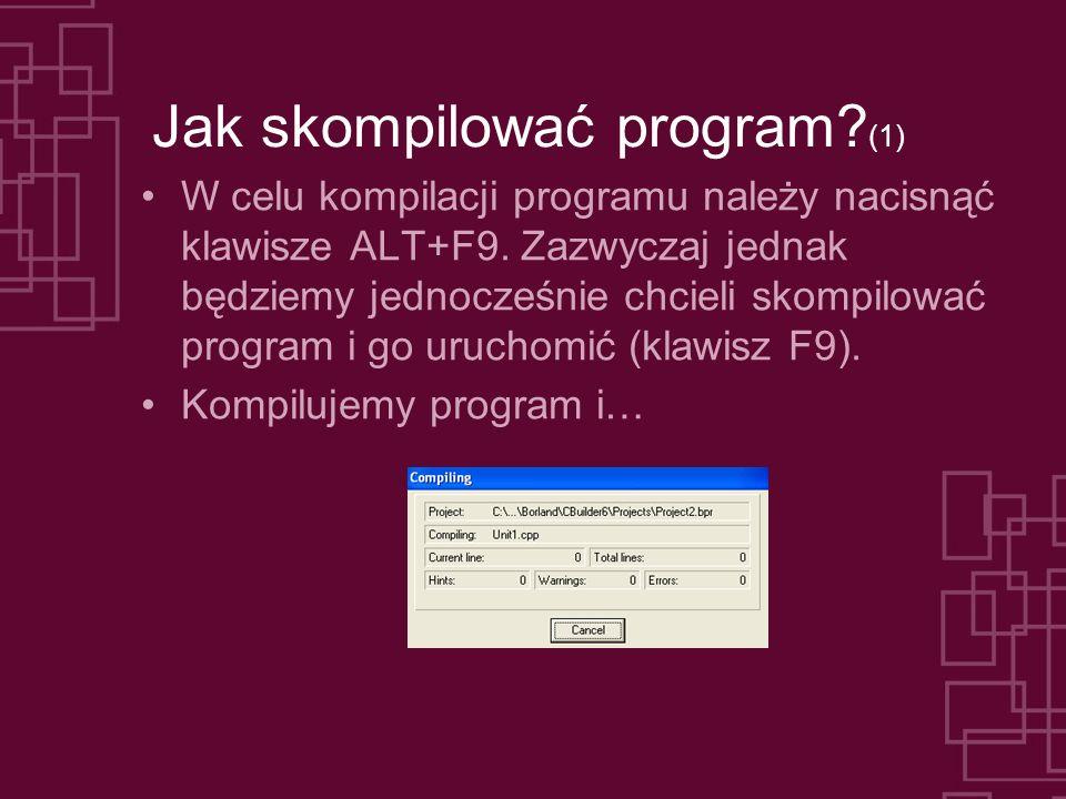 Jak skompilować program? (1) W celu kompilacji programu należy nacisnąć klawisze ALT+F9. Zazwyczaj jednak będziemy jednocześnie chcieli skompilować pr