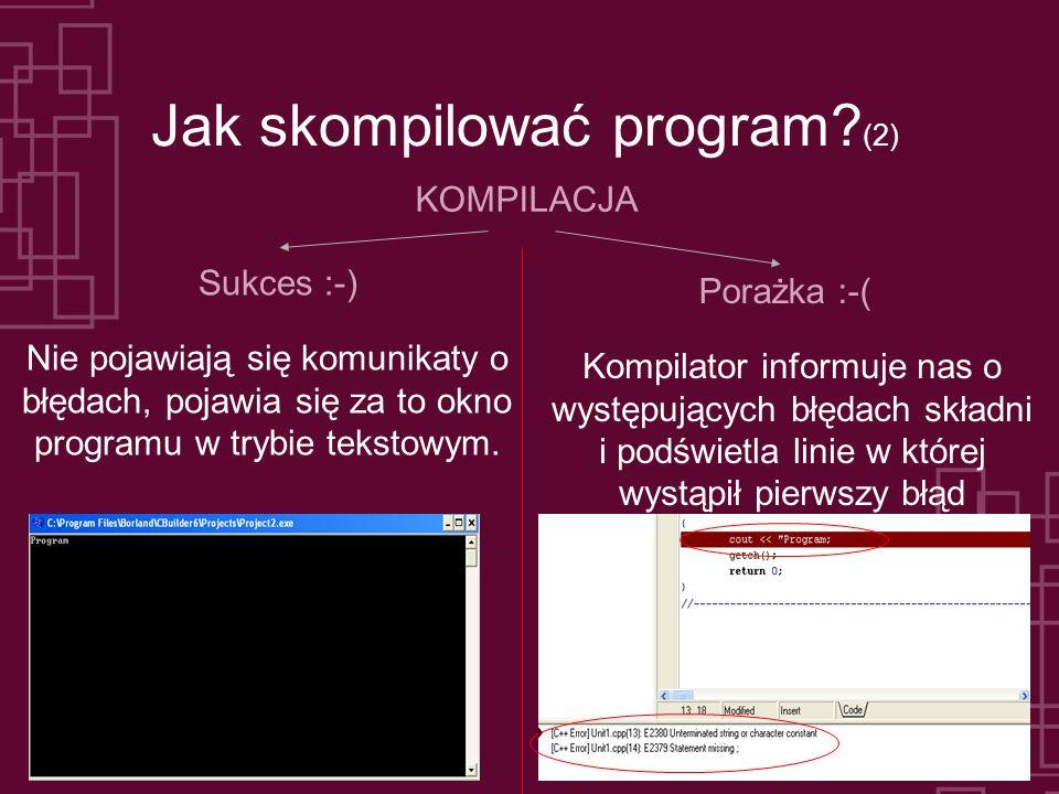 Jak skompilować program? (2) KOMPILACJA Sukces :-) Porażka :-( Nie pojawiają się komunikaty o błędach, pojawia się za to okno programu w trybie teksto