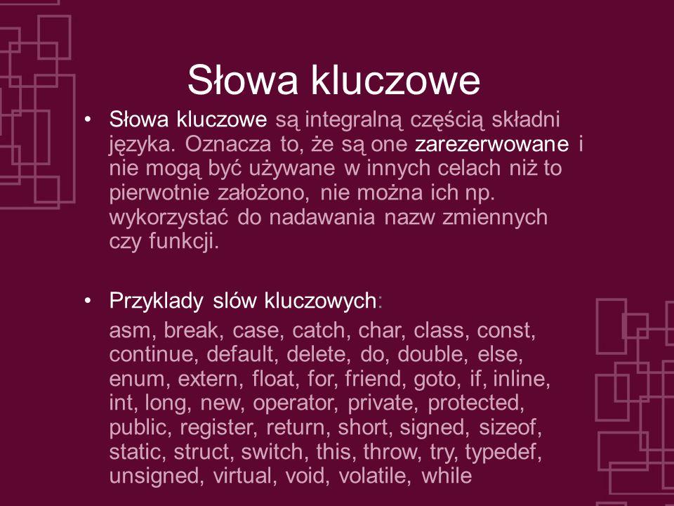 Słowa kluczowe Słowa kluczowe są integralną częścią składni języka. Oznacza to, że są one zarezerwowane i nie mogą być używane w innych celach niż to