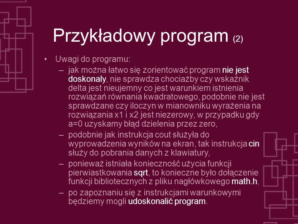 Przykładowy program (2) Uwagi do programu: –jak można łatwo się zorientować program nie jest doskonaly, nie sprawdza chociażby czy wskaźnik delta jest