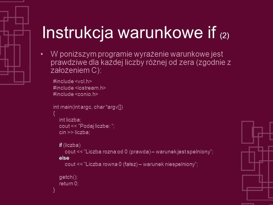 Instrukcja warunkowe if (2) W poniższym programie wyrażenie warunkowe jest prawdziwe dla każdej liczby różnej od zera (zgodnie z założeniem C): #inclu