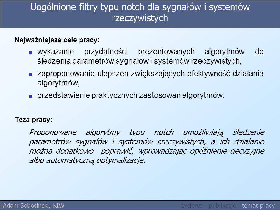 Uogólnione filtry typu notch dla sygnałów i systemów rzeczywistych Teza pracy: Proponowane algorytmy typu notch umożliwiają śledzenie parametrów sygna