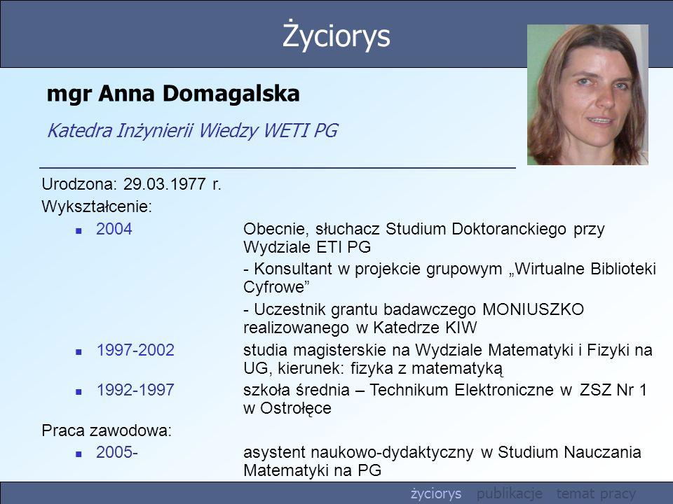 mgr Anna Domagalska Katedra Inżynierii Wiedzy WETI PG Urodzona: 29.03.1977 r. Wykształcenie: 2004 Obecnie, słuchacz Studium Doktoranckiego przy Wydzia