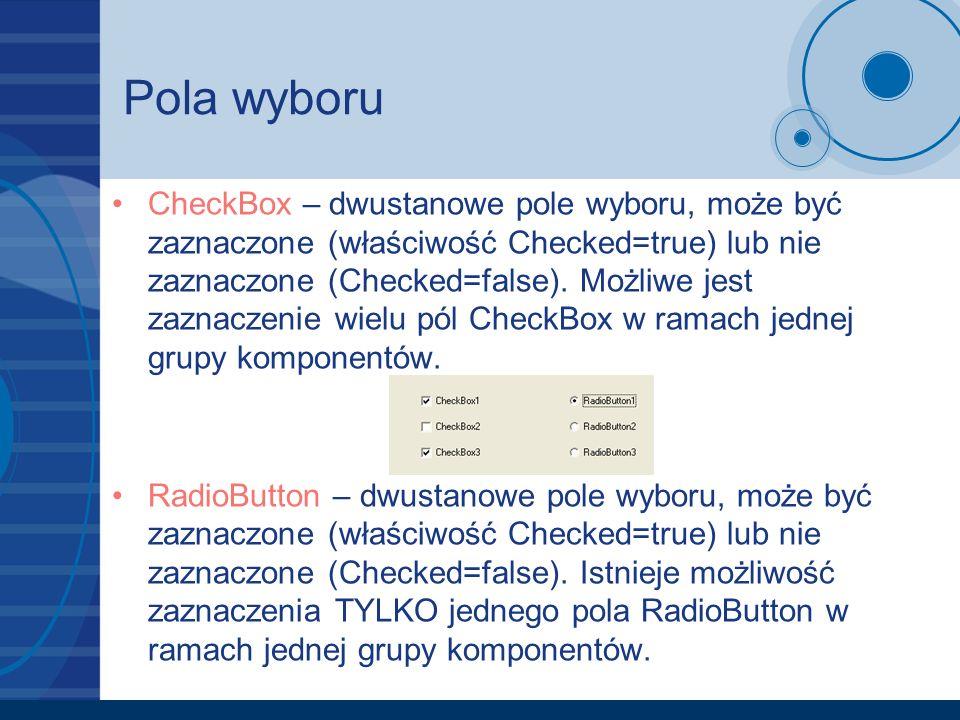Pola wyboru CheckBox – dwustanowe pole wyboru, może być zaznaczone (właściwość Checked=true) lub nie zaznaczone (Checked=false). Możliwe jest zaznacze