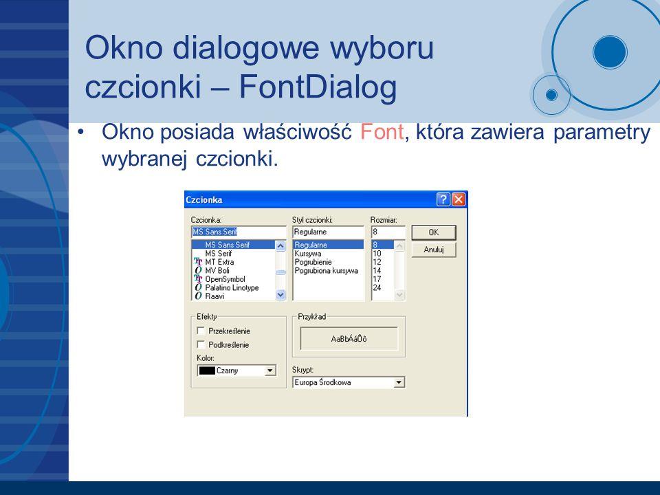 Okno dialogowe wyboru czcionki – FontDialog Okno posiada właściwość Font, która zawiera parametry wybranej czcionki.