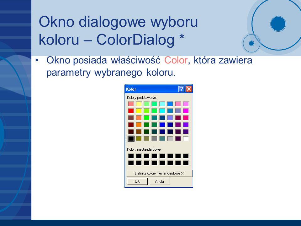 Okno dialogowe wyboru koloru – ColorDialog * Okno posiada właściwość Color, która zawiera parametry wybranego koloru.