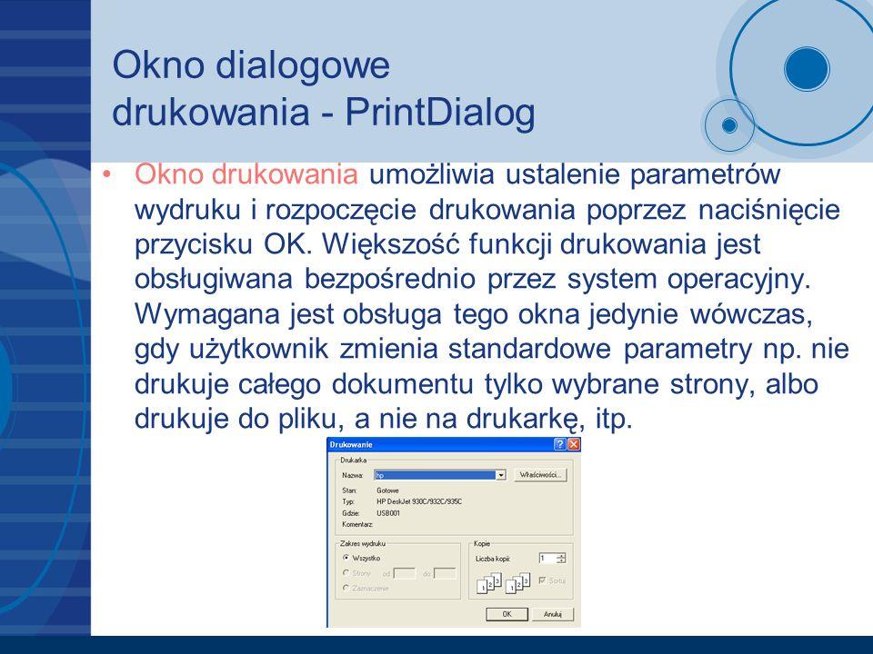 Okno dialogowe drukowania - PrintDialog Okno drukowania umożliwia ustalenie parametrów wydruku i rozpoczęcie drukowania poprzez naciśnięcie przycisku