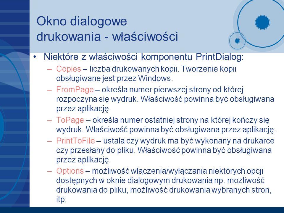 Okno dialogowe drukowania - właściwości Niektóre z właściwości komponentu PrintDialog: –Copies – liczba drukowanych kopii. Tworzenie kopii obsługiwane