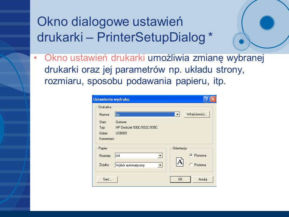 Okno dialogowe ustawień drukarki – PrinterSetupDialog * Okno ustawień drukarki umożliwia zmianę wybranej drukarki oraz jej parametrów np. układu stron