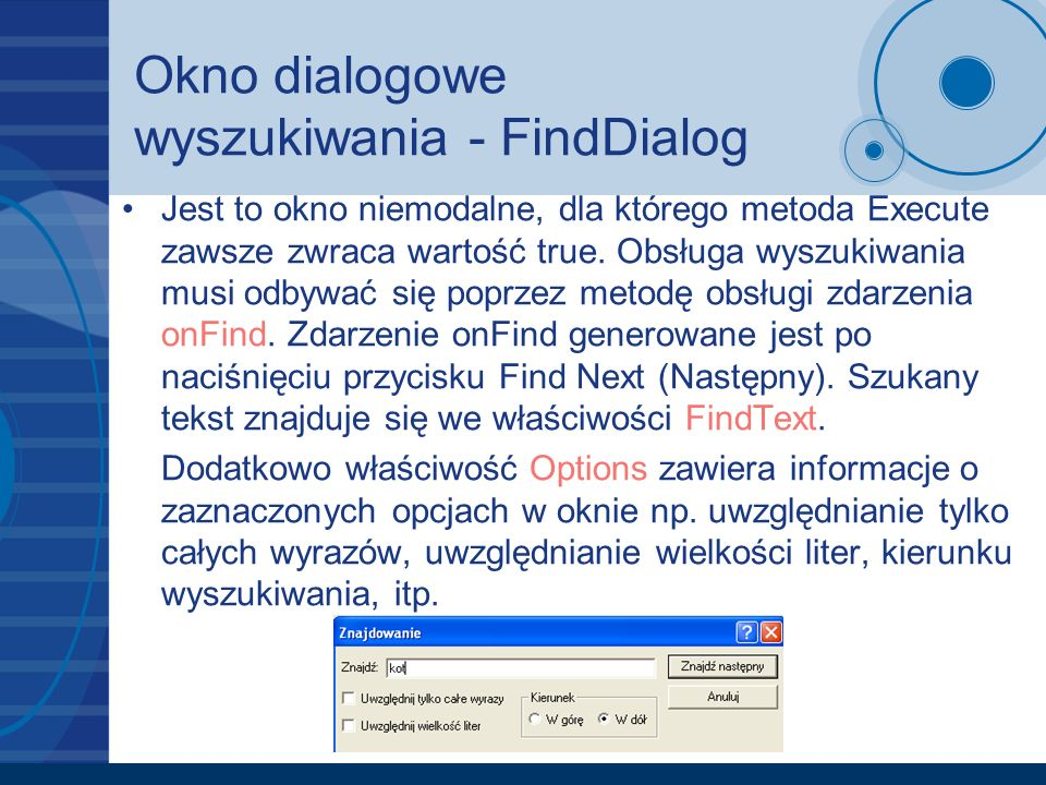 Okno dialogowe wyszukiwania - FindDialog Jest to okno niemodalne, dla którego metoda Execute zawsze zwraca wartość true. Obsługa wyszukiwania musi odb