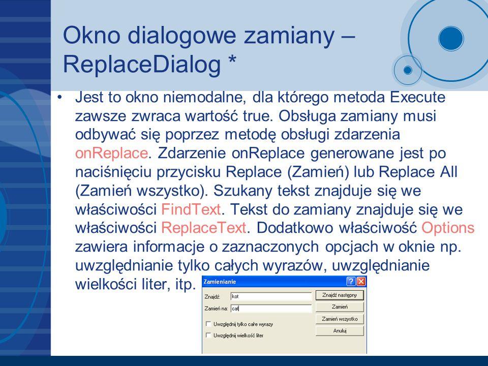 Okno dialogowe zamiany – ReplaceDialog * Jest to okno niemodalne, dla którego metoda Execute zawsze zwraca wartość true. Obsługa zamiany musi odbywać