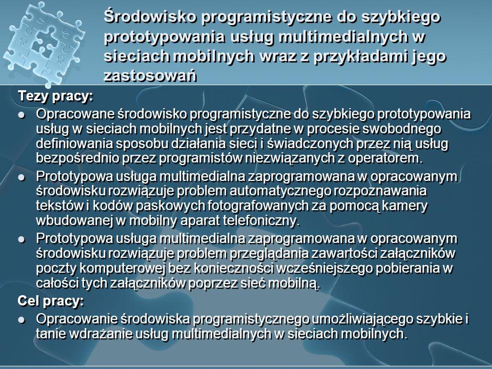 Środowisko programistyczne do szybkiego prototypowania usług multimedialnych w sieciach mobilnych wraz z przykładami jego zastosowań Tezy pracy: Oprac