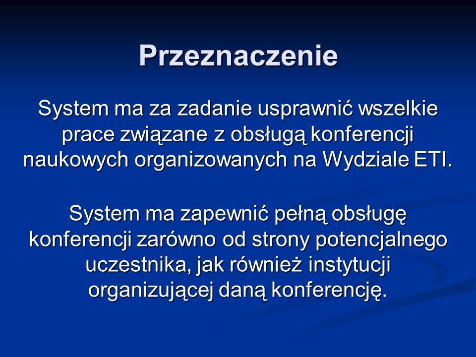 Przeznaczenie System ma zapewnić pełną obsługę konferencji zarówno od strony potencjalnego uczestnika, jak również instytucji organizującej daną konfe