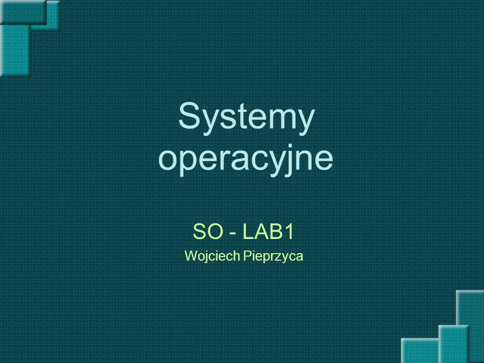 Systemy operacyjne SO - LAB1 Wojciech Pieprzyca