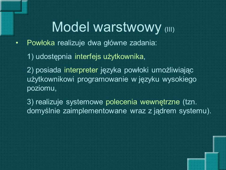 Model warstwowy (III) Powłoka realizuje dwa główne zadania: 1) udostępnia interfejs użytkownika, 2) posiada interpreter języka powłoki umożliwiając uż
