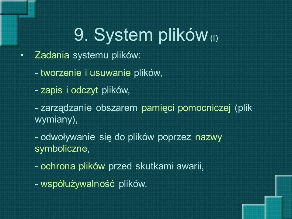 9. System plików (I) Zadania systemu plików: - tworzenie i usuwanie plików, - zapis i odczyt plików, - zarządzanie obszarem pamięci pomocniczej (plik