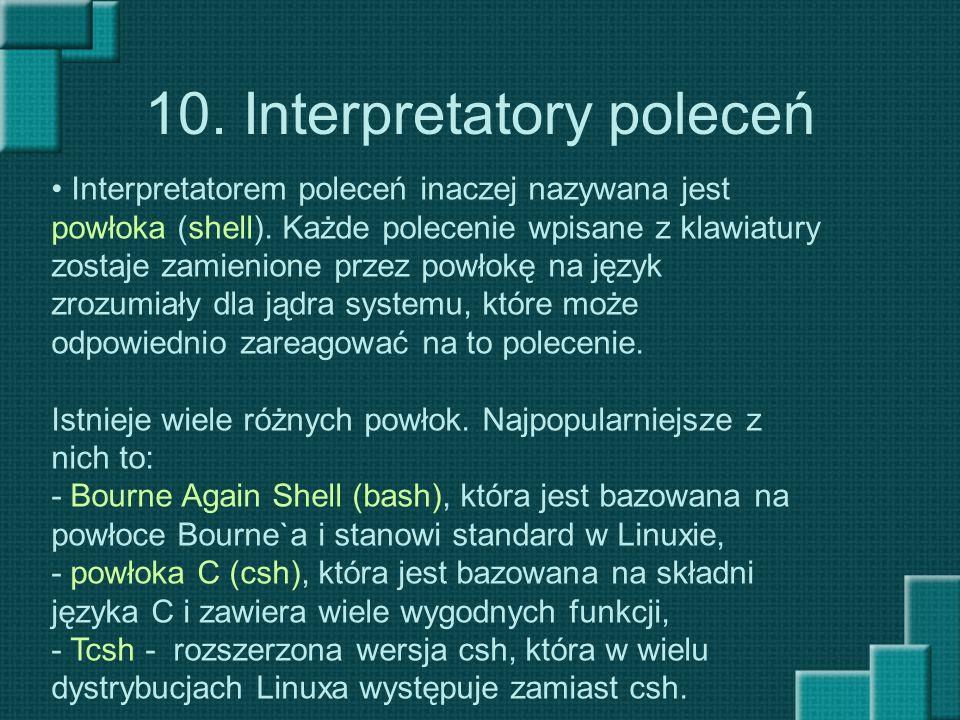 10. Interpretatory poleceń Interpretatorem poleceń inaczej nazywana jest powłoka (shell). Każde polecenie wpisane z klawiatury zostaje zamienione prze