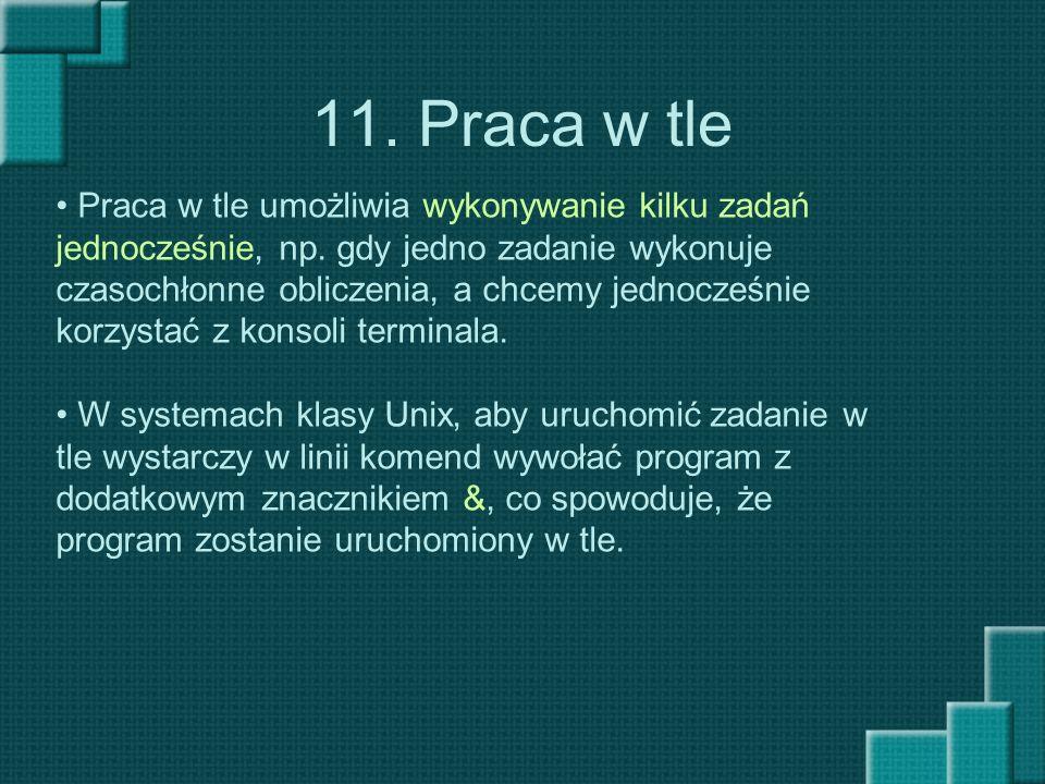 11. Praca w tle Praca w tle umożliwia wykonywanie kilku zadań jednocześnie, np. gdy jedno zadanie wykonuje czasochłonne obliczenia, a chcemy jednocześ