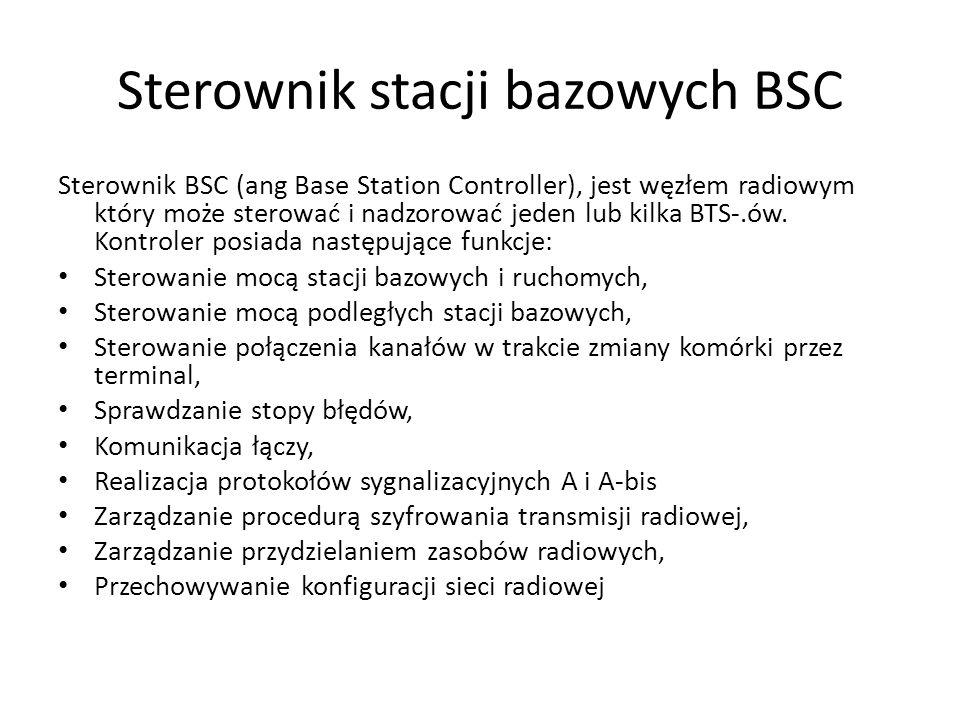 Sterownik stacji bazowych BSC Sterownik BSC (ang Base Station Controller), jest węzłem radiowym który może sterować i nadzorować jeden lub kilka BTS-.