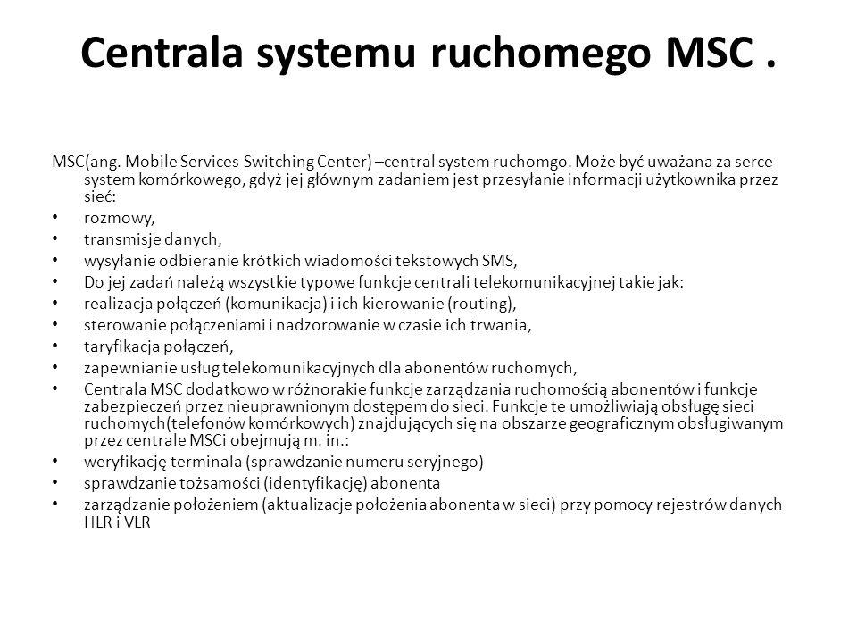 Centrala systemu ruchomego MSC. MSC(ang. Mobile Services Switching Center) –central system ruchomgo. Może być uważana za serce system komórkowego, gdy