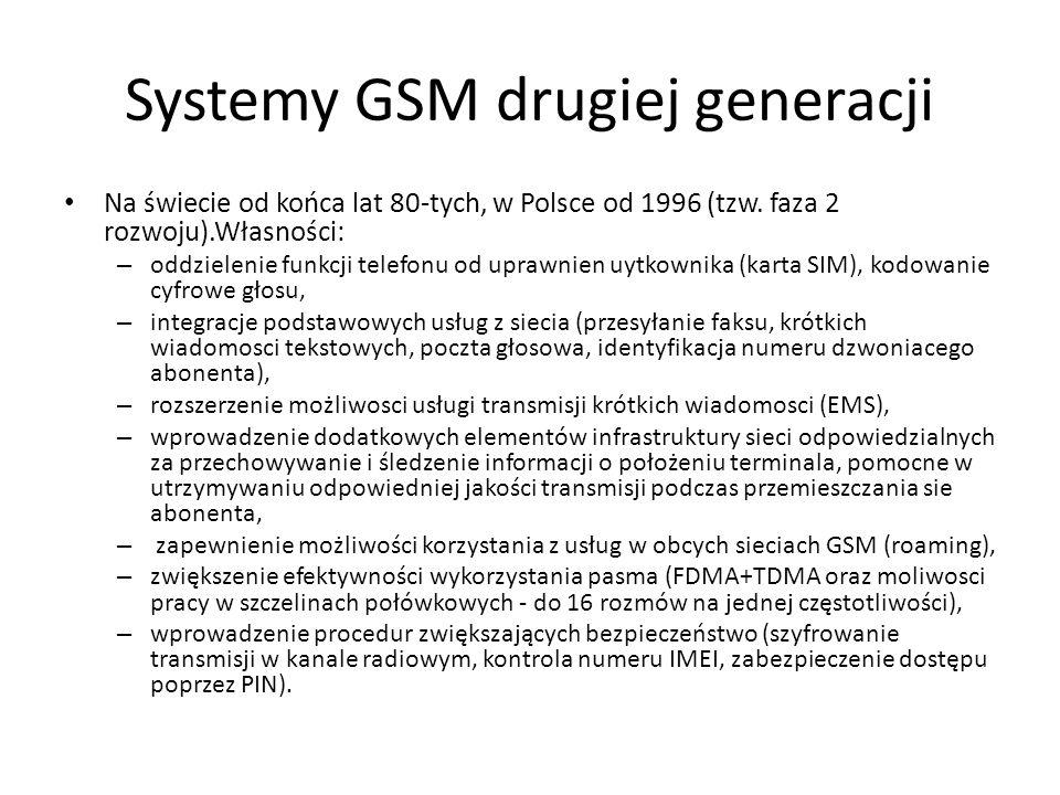 Systemy GSM drugiej generacji Na świecie od końca lat 80-tych, w Polsce od 1996 (tzw. faza 2 rozwoju).Własności: – oddzielenie funkcji telefonu od upr