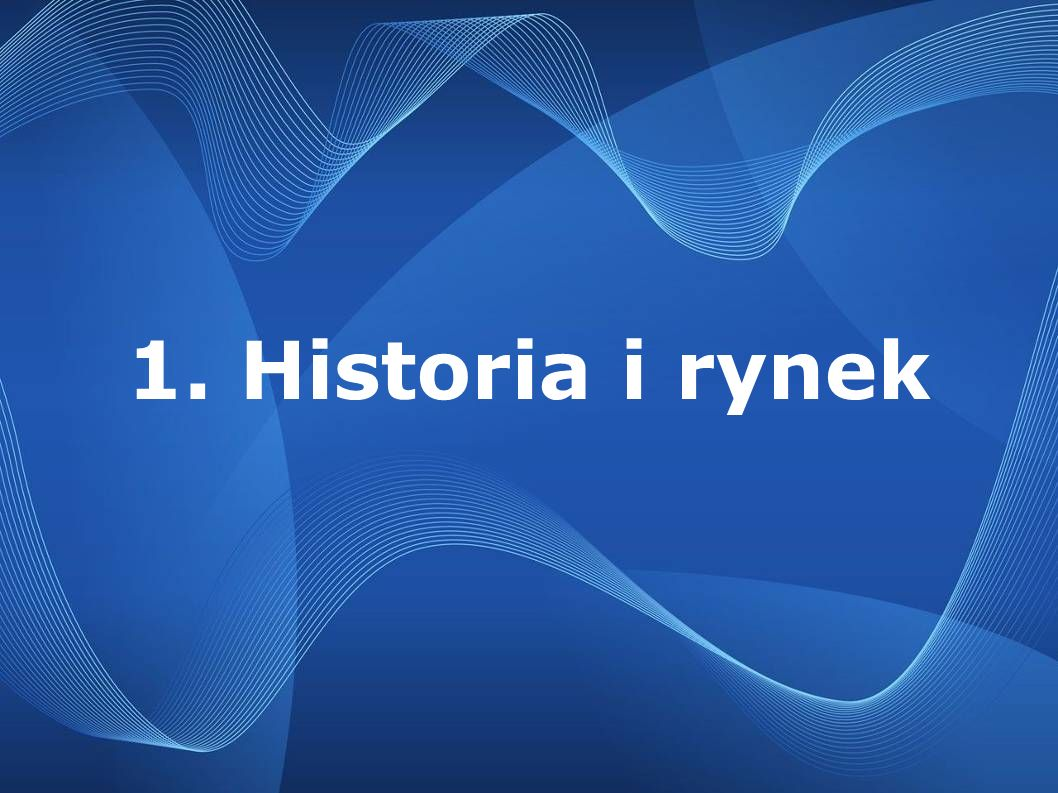 1. Historia i rynek