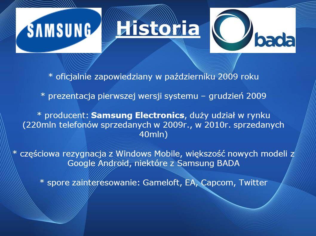 Historia * oficjalnie zapowiedziany w październiku 2009 roku * prezentacja pierwszej wersji systemu – grudzień 2009 * producent: Samsung Electronics,