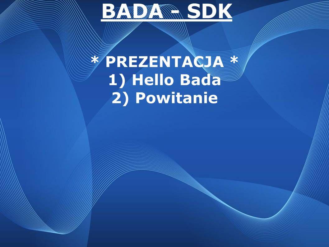 BADA - SDK * PREZENTACJA * 1) Hello Bada 2) Powitanie