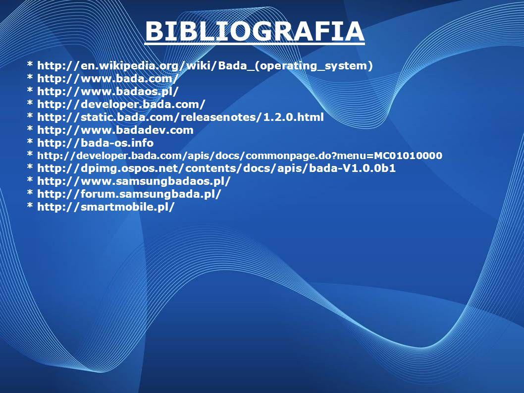* http://en.wikipedia.org/wiki/Bada_(operating_system) * http://www.bada.com/ * http://www.badaos.pl/ * http://developer.bada.com/ * http://static.bad