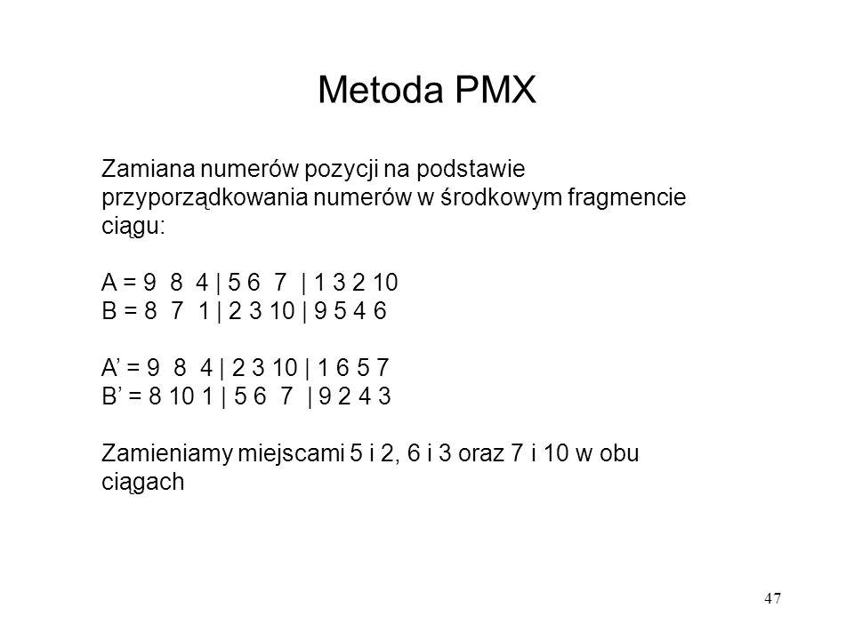 47 Metoda PMX Zamiana numerów pozycji na podstawie przyporządkowania numerów w środkowym fragmencie ciągu: A = 9 8 4 | 5 6 7 | 1 3 2 10 B = 8 7 1 | 2