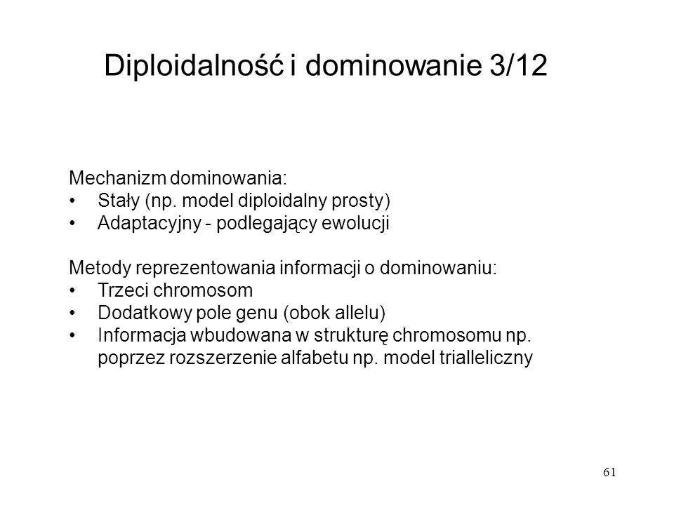 61 Diploidalność i dominowanie 3/12 Mechanizm dominowania: Stały (np. model diploidalny prosty) Adaptacyjny - podlegający ewolucji Metody reprezentowa