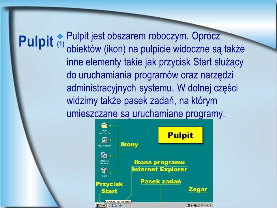 Pulpit (2) Na pulpicie możemy wyróżnić 3 rodzaje obiektów: pliki (z danymi, programami, itp.) foldery (które grupują w sobie kilka plików, zwykle logicznie związanych ze sobą), skróty (skrót jest tylko odnośnikiem do innego zasobu (pliku, katalogu, programu) występującego fizycznie w innym miejscu na dysku, usunięcie samego skrótu nie spowoduje usunięcia zasobu.