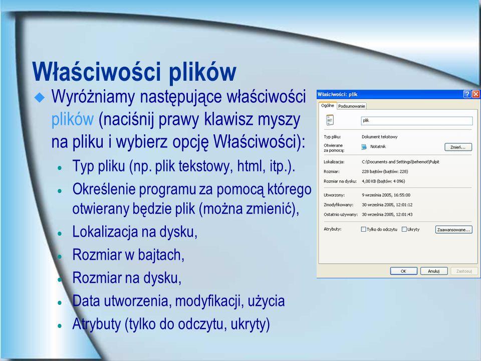 Właściwości folderów Wyróżniamy następujące właściwości katalogów: Typ Lokalizacja na dysku, Rozmiar w bajtach, Rozmiar na dysku, Zawiera (liczba plików), Data utworzenia, Atrybuty (tylko do odczytu, ukryty)
