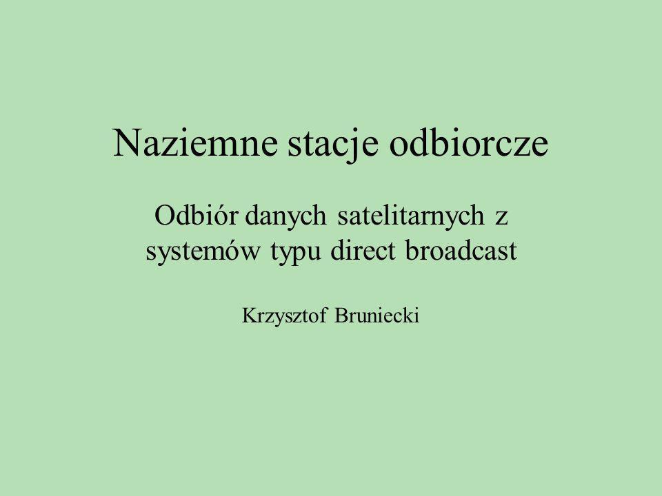 Naziemne stacje odbiorcze Odbiór danych satelitarnych z systemów typu direct broadcast Krzysztof Bruniecki