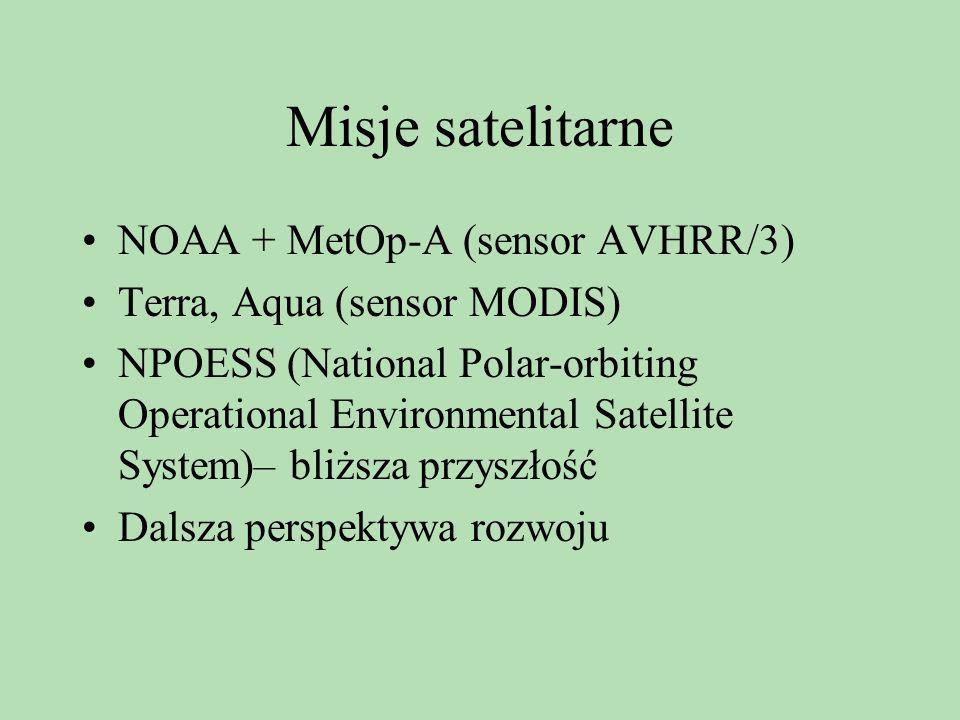 Misje satelitarne NOAA + MetOp-A (sensor AVHRR/3) Terra, Aqua (sensor MODIS) NPOESS (National Polar-orbiting Operational Environmental Satellite Syste