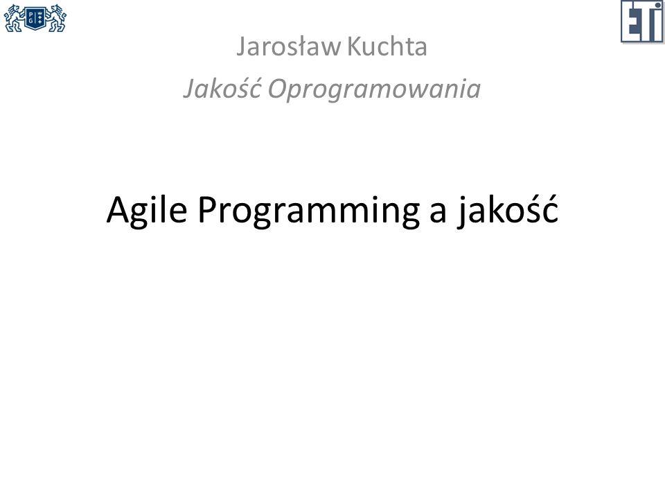Agile Programming a jakość Jarosław Kuchta Jakość Oprogramowania