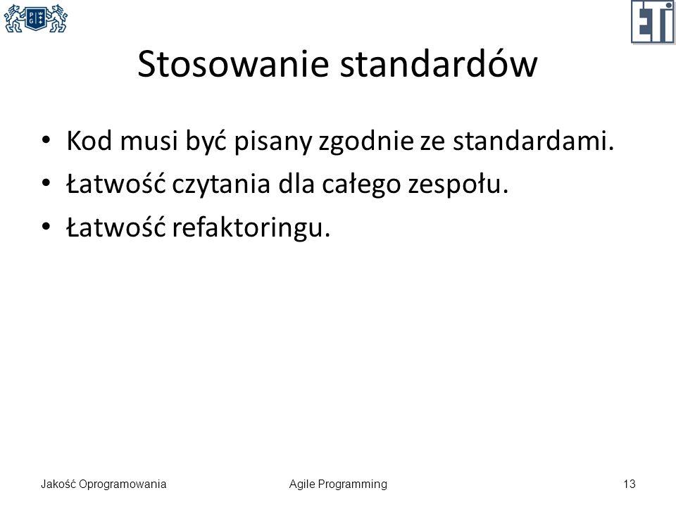 Stosowanie standardów Kod musi być pisany zgodnie ze standardami. Łatwość czytania dla całego zespołu. Łatwość refaktoringu. Jakość OprogramowaniaAgil