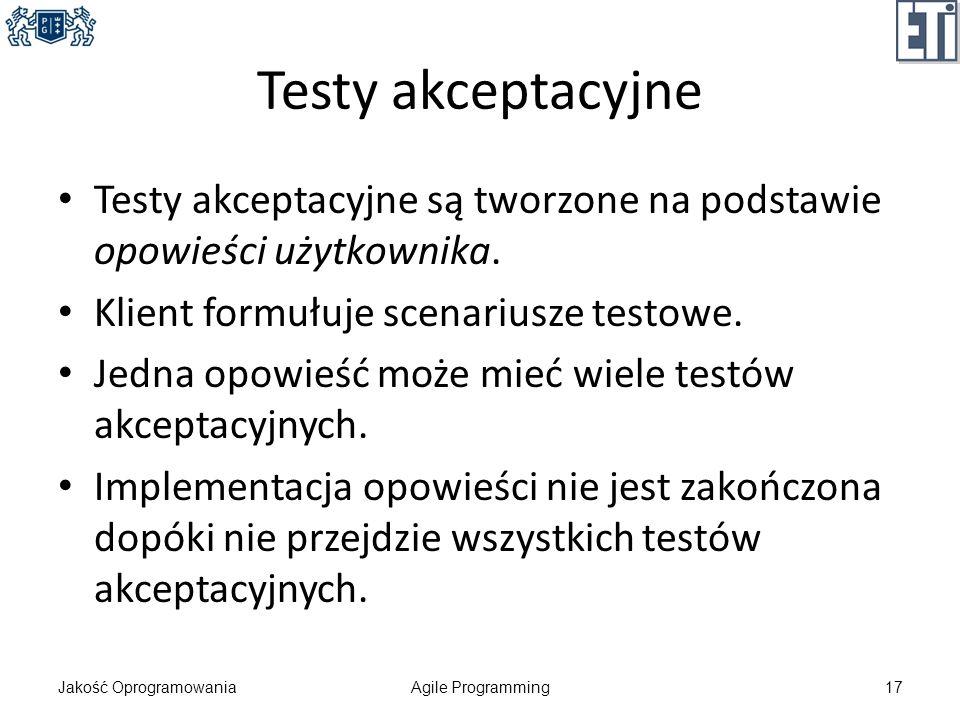 Testy akceptacyjne Testy akceptacyjne są tworzone na podstawie opowieści użytkownika. Klient formułuje scenariusze testowe. Jedna opowieść może mieć w