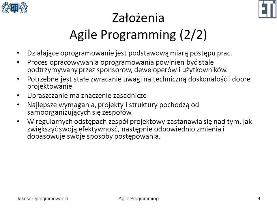 Założenia Agile Programming (2/2) Działające oprogramowanie jest podstawową miarą postępu prac. Proces opracowywania oprogramowania powinien być stale
