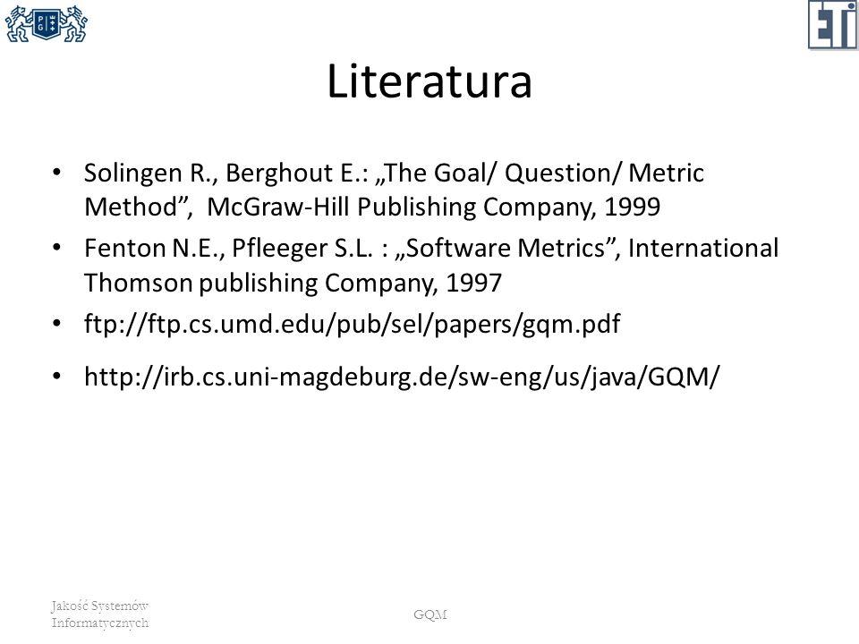 Literatura Solingen R., Berghout E.: The Goal/ Question/ Metric Method, McGraw-Hill Publishing Company, 1999 Fenton N.E., Pfleeger S.L. : Software Met