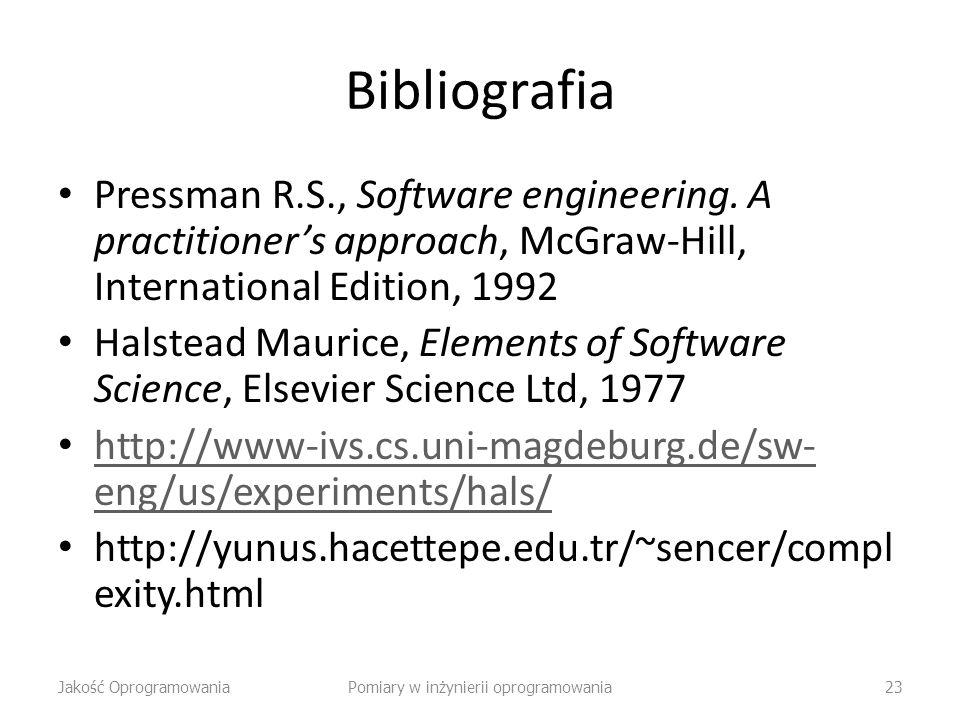 Bibliografia Pressman R.S., Software engineering. A practitioners approach, McGraw-Hill, International Edition, 1992 Halstead Maurice, Elements of Sof