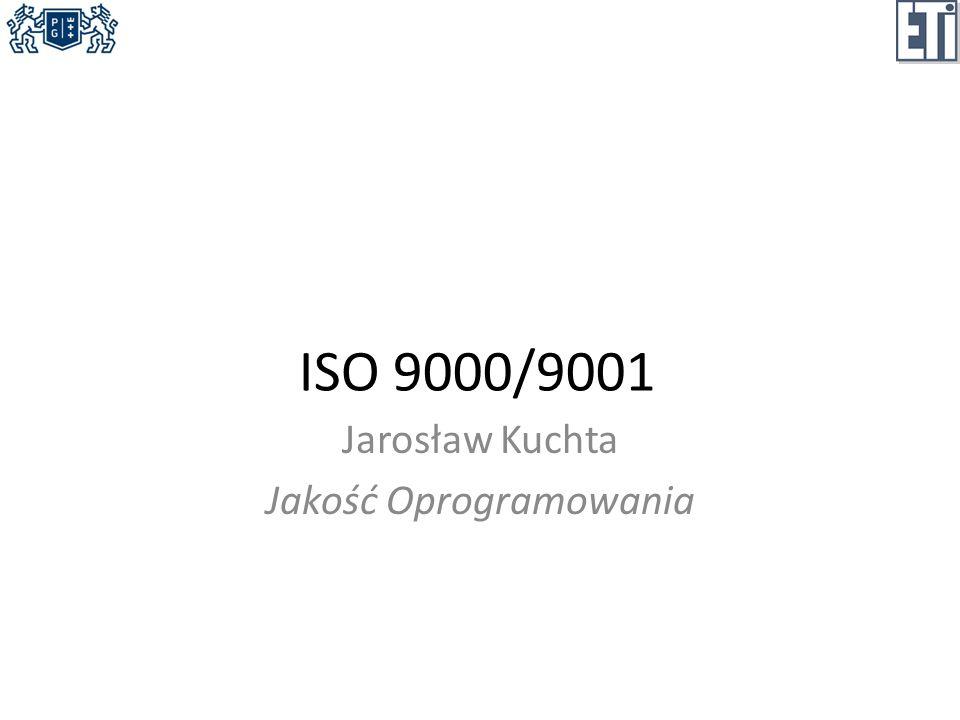 ISO 9000/9001 Jarosław Kuchta Jakość Oprogramowania