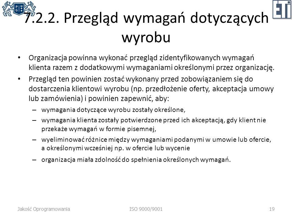 7.2.2. Przegląd wymagań dotyczących wyrobu Organizacja powinna wykonać przegląd zidentyfikowanych wymagań klienta razem z dodatkowymi wymaganiami okre