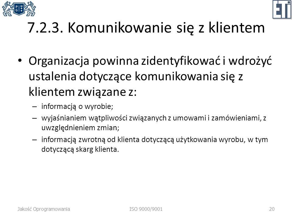 7.2.3. Komunikowanie się z klientem Organizacja powinna zidentyfikować i wdrożyć ustalenia dotyczące komunikowania się z klientem związane z: – inform