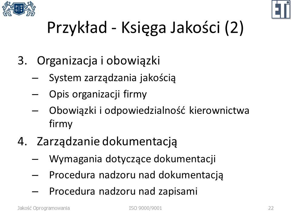 Przykład - Księga Jakości (2) 3.Organizacja i obowiązki – System zarządzania jakością – Opis organizacji firmy – Obowiązki i odpowiedzialność kierowni