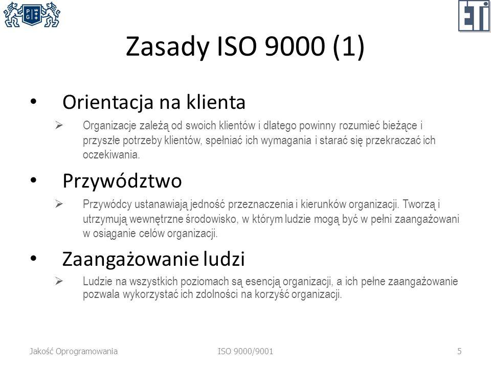 Zasady ISO 9000 (1) Orientacja na klienta Organizacje zależą od swoich klientów i dlatego powinny rozumieć bieżące i przyszłe potrzeby klientów, spełniać ich wymagania i starać się przekraczać ich oczekiwania.