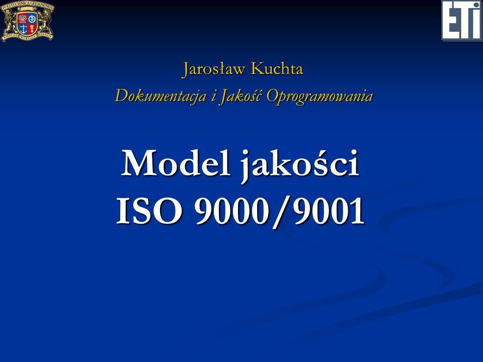 Model jakości ISO 9000/9001 Jarosław Kuchta Dokumentacja i Jakość Oprogramowania